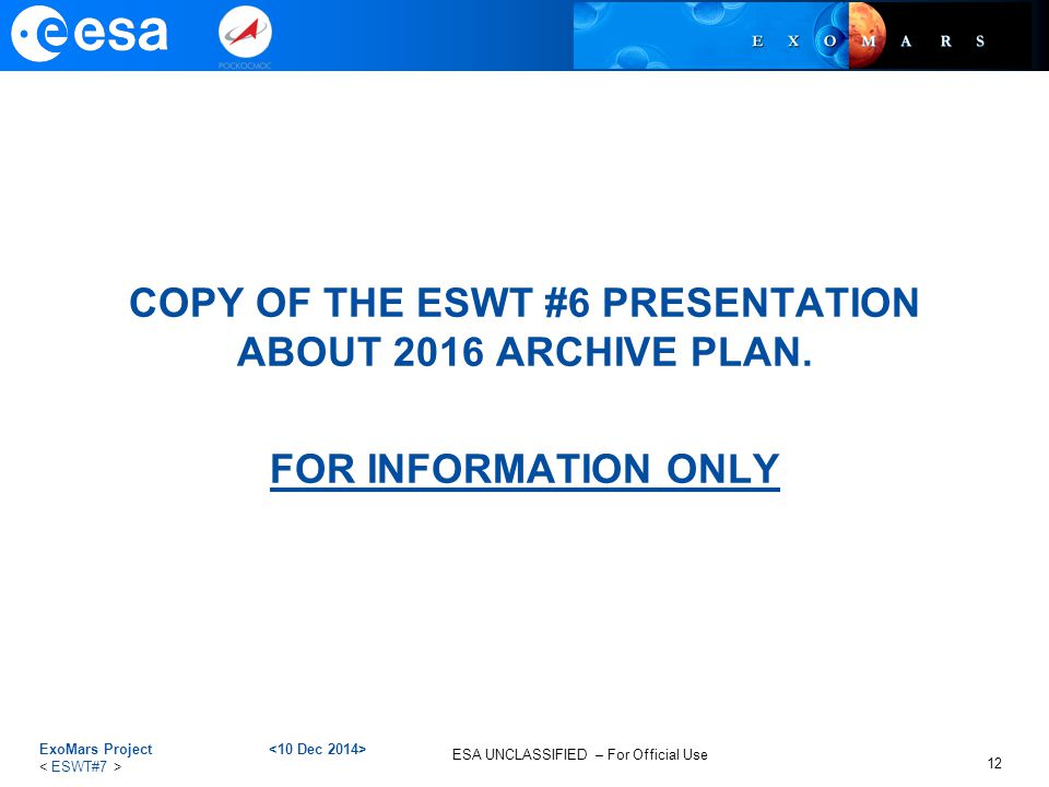 ESA UNCLASSIFIED – For Official Use COPY OF THE ESWT #6 PRESENTATION ABOUT 2016 ARCHIVE PLAN. FOR INFORMATION ONLY ExoMars Project 12