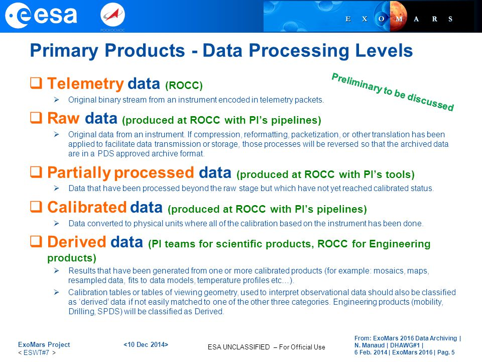 ESA UNCLASSIFIED – For Official Use Scoping Data Processing Effort  Your Raw Data Generation Primary Pipelines options: 1.Instrument SOC 2.ESAC SOC  In this case we also offer to generate PDS bundles.