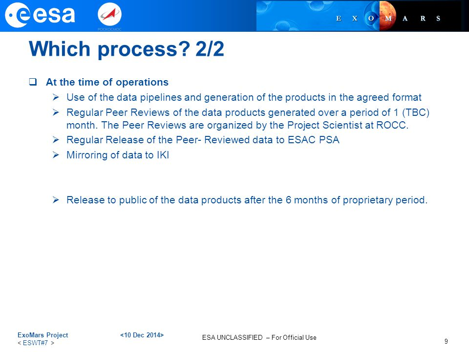 ESA UNCLASSIFIED – For Official Use Which process? 2/2  At the time of operations  Use of the data pipelines and generation of the products in the a