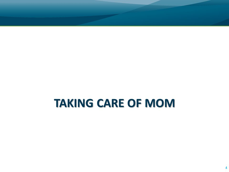 TAKING CARE OF MOM 4