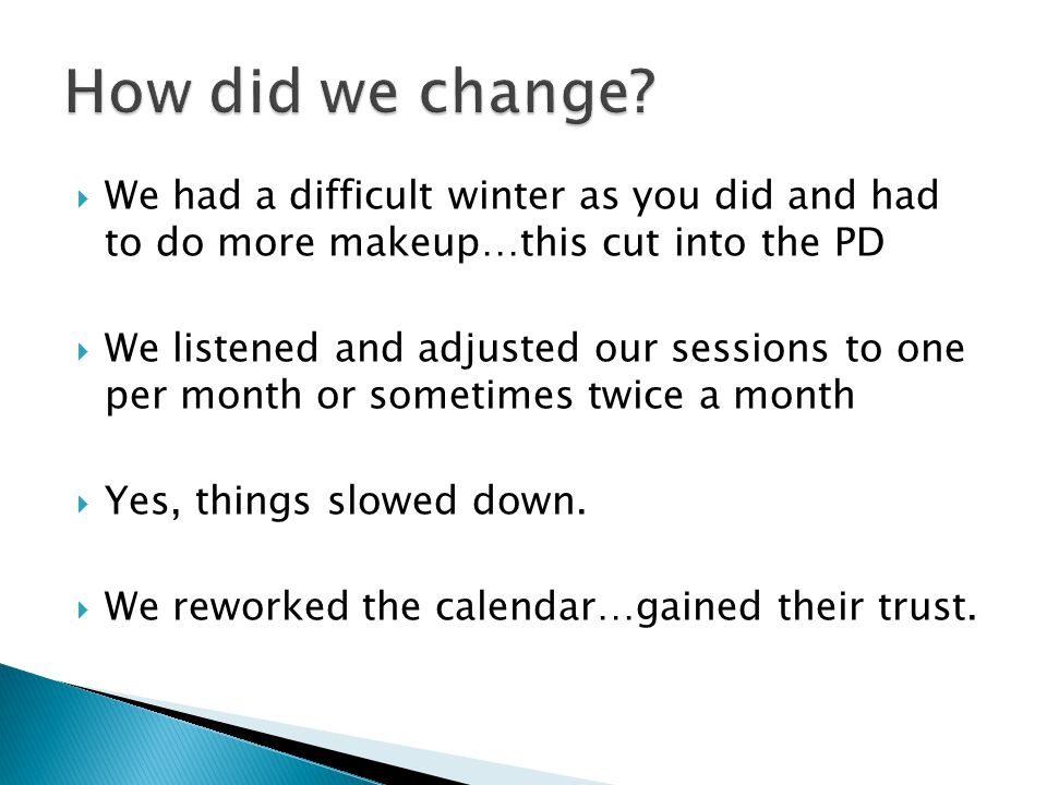 We had a difficult winter as you did and had to do more makeup…this cut into the PD  We listened and adjusted our sessions to one per month or some