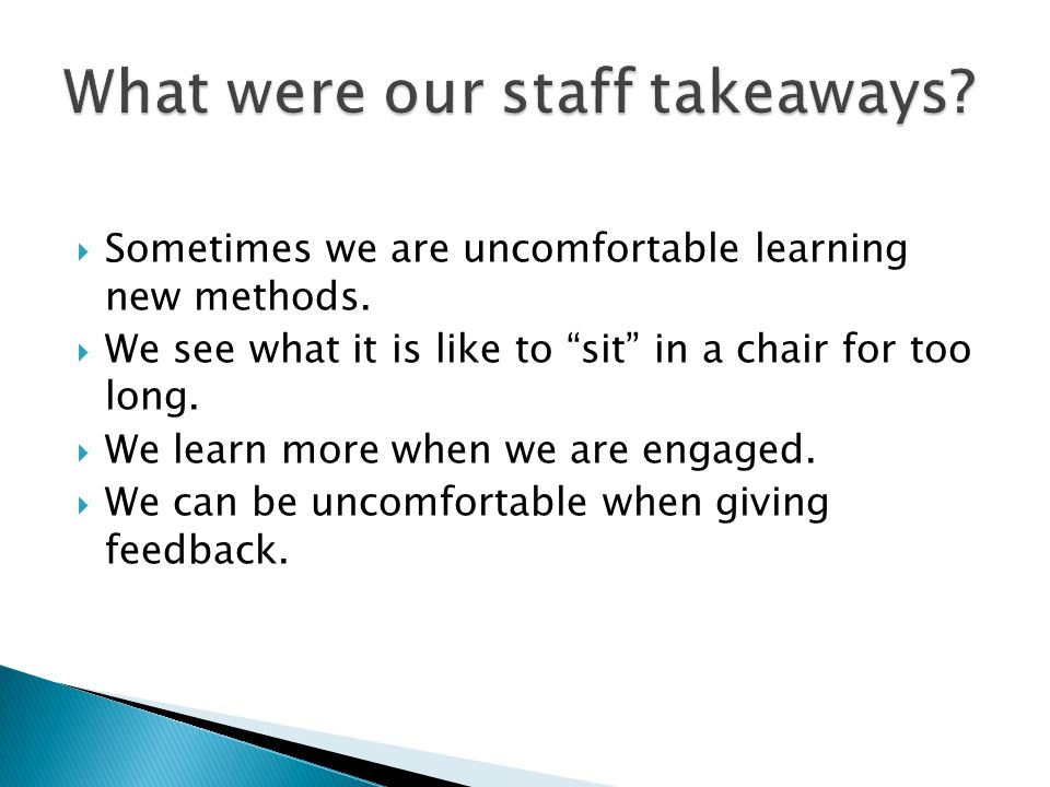 " Sometimes we are uncomfortable learning new methods.  We see what it is like to ""sit"" in a chair for too long.  We learn more when we are engaged."