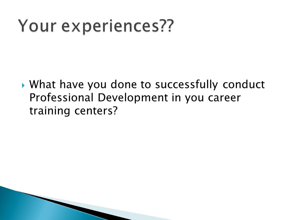  What have you done to successfully conduct Professional Development in you career training centers?