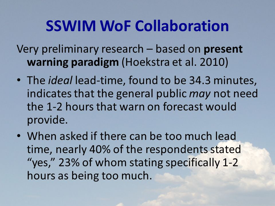 SSWIM WoF Collaboration Very preliminary research – based on present warning paradigm (Hoekstra et al.