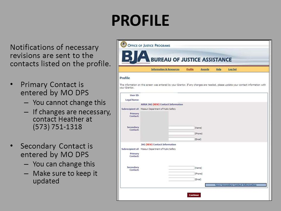 PROFILE Notifications of necessary revisions are sent to the contacts listed on the profile. Primary Contact is entered by MO DPS – You cannot change