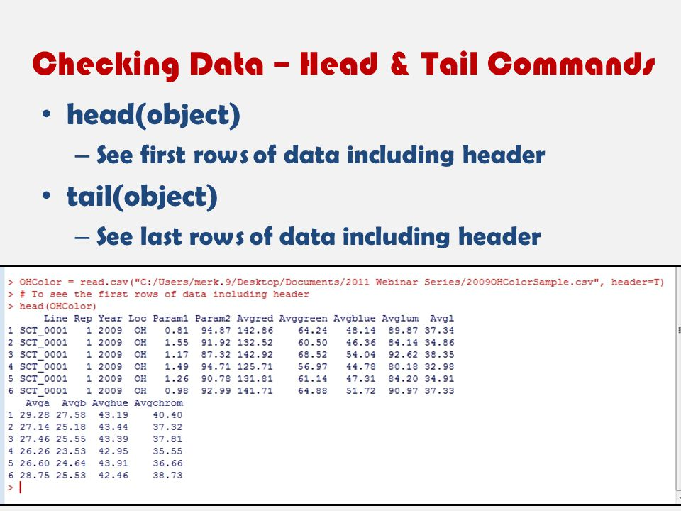 Checking Data – Head & Tail Commands head(object) – See first rows of data including header tail(object) – See last rows of data including header