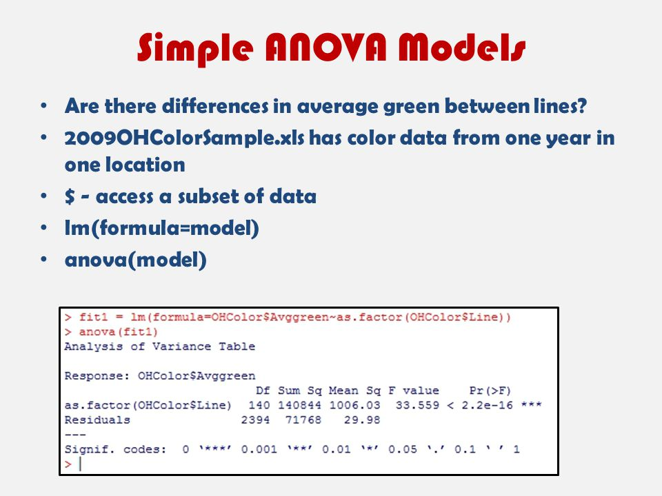 Simple ANOVA Models Are there differences in average green between lines? 2009OHColorSample.xls has color data from one year in one location $ - acces