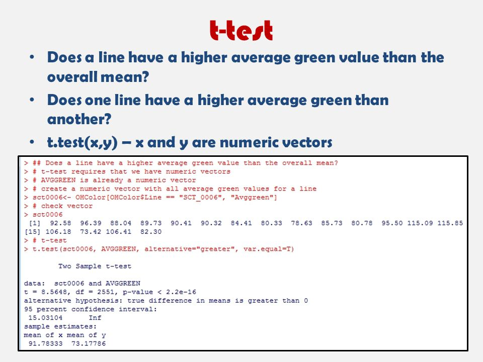 t-test Does a line have a higher average green value than the overall mean? Does one line have a higher average green than another? t.test(x,y) – x an