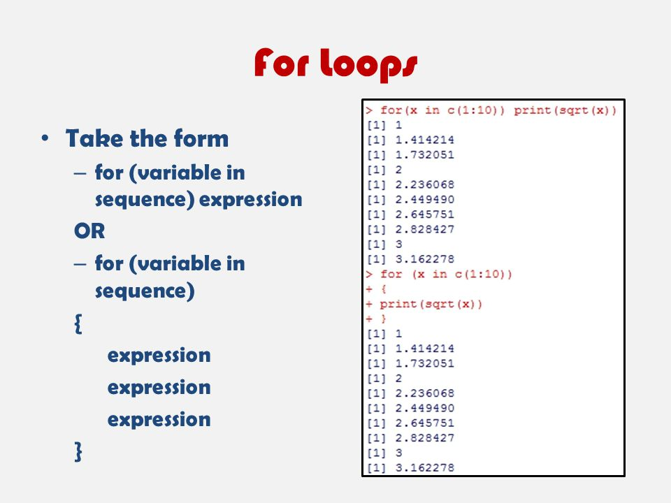 For Loops Take the form – for (variable in sequence) expression OR – for (variable in sequence) { expression }