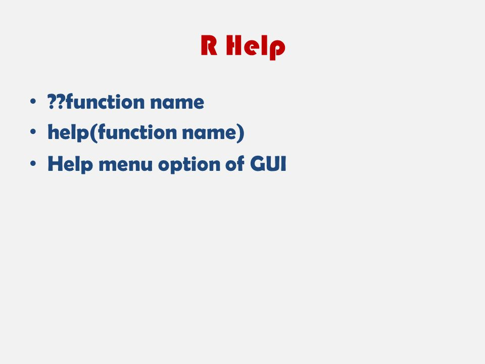 R Help ??function name help(function name) Help menu option of GUI