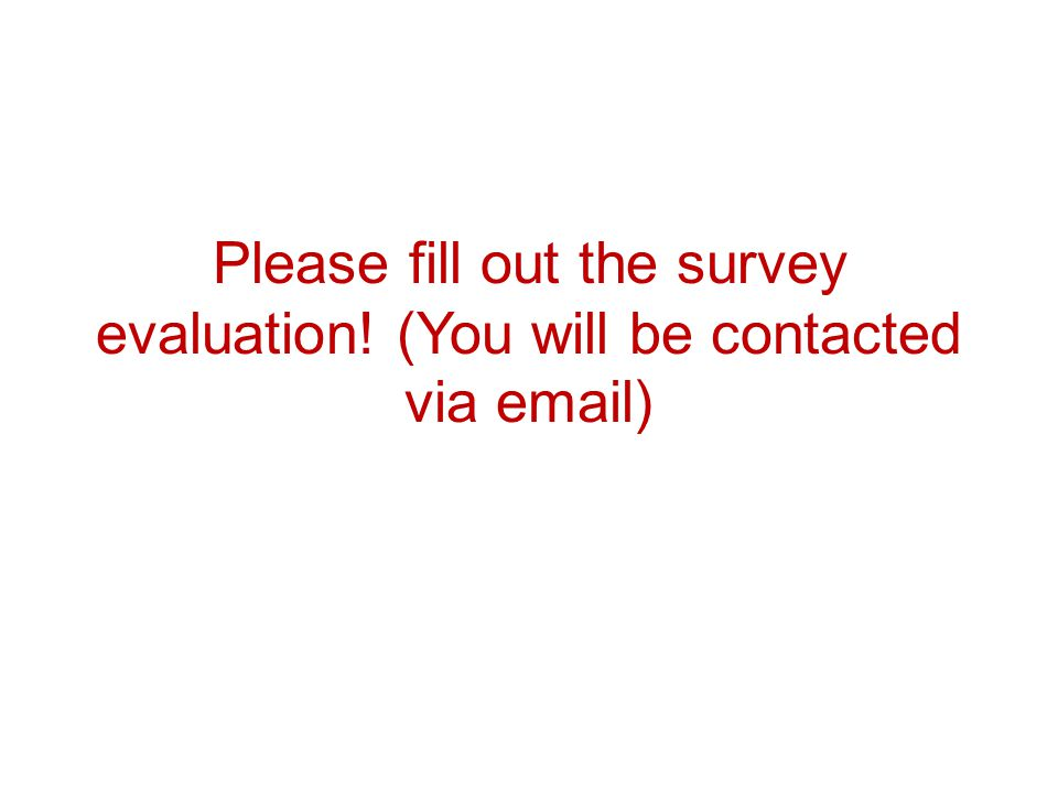 Please fill out the survey evaluation! (You will be contacted via email)