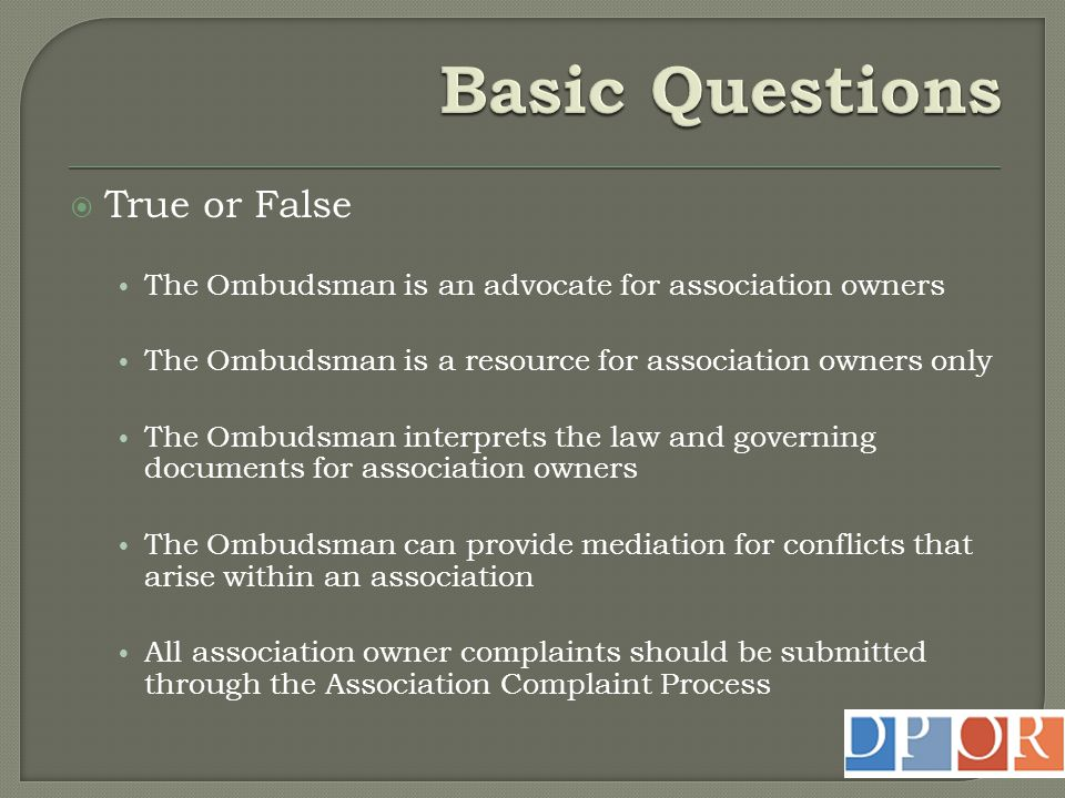  True or False The Ombudsman is an advocate for association owners The Ombudsman is a resource for association owners only The Ombudsman interprets t