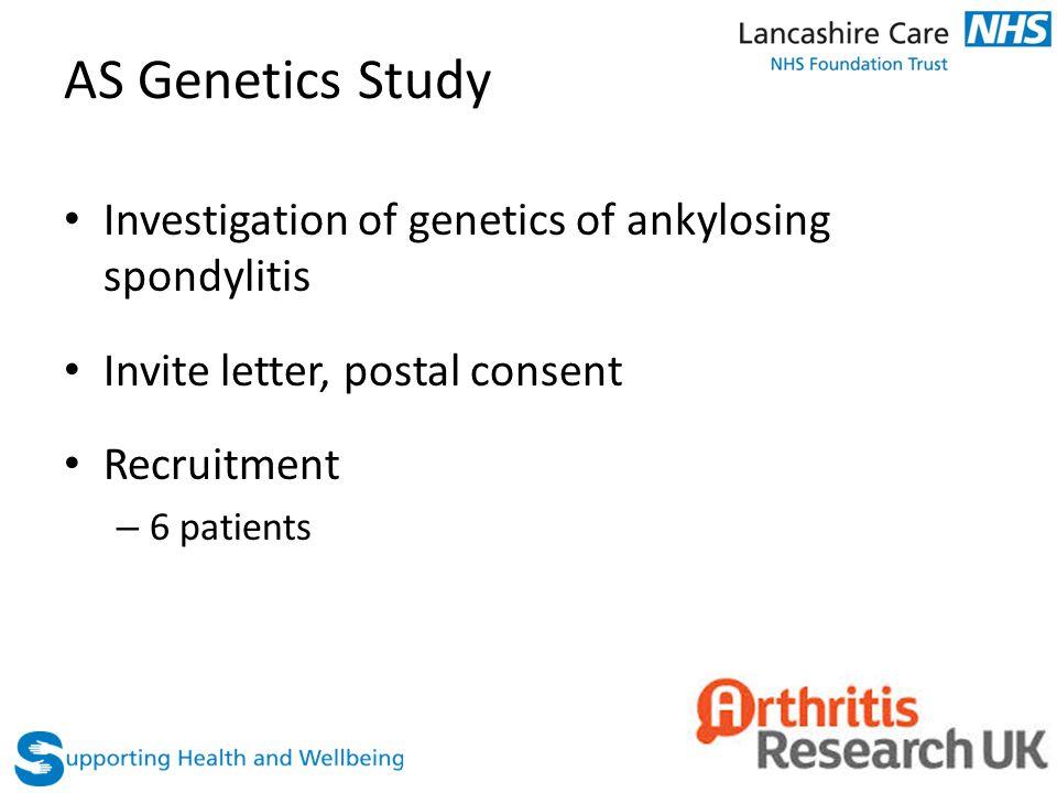 AS Genetics Study Investigation of genetics of ankylosing spondylitis Invite letter, postal consent Recruitment – 6 patients