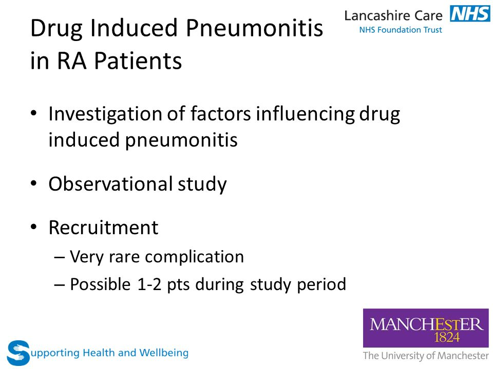 Drug Induced Pneumonitis in RA Patients Investigation of factors influencing drug induced pneumonitis Observational study Recruitment – Very rare complication – Possible 1-2 pts during study period