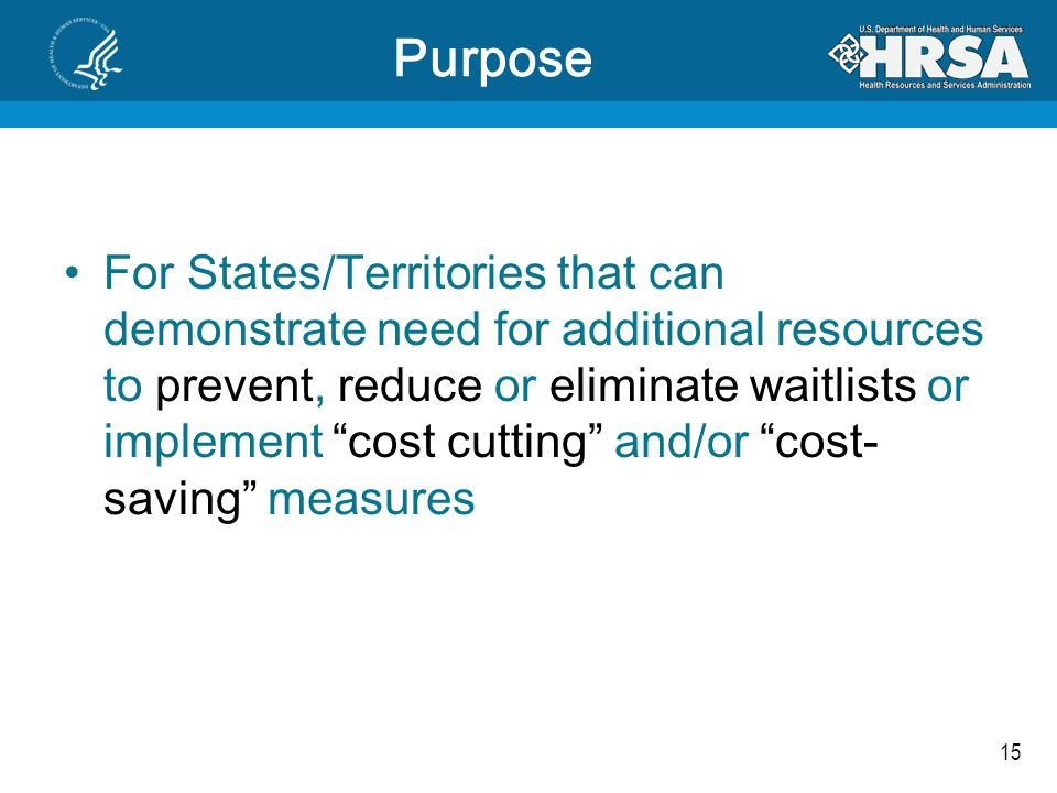 "15 For States/Territories that can demonstrate need for additional resources to prevent, reduce or eliminate waitlists or implement ""cost cutting"" and"