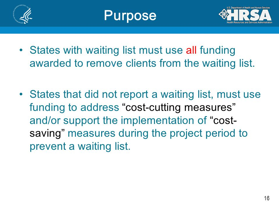 16 States with waiting list must use all funding awarded to remove clients from the waiting list. States that did not report a waiting list, must use