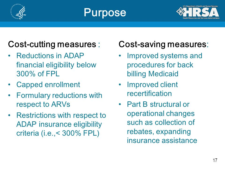 17 Cost-cutting measures : Reductions in ADAP financial eligibility below 300% of FPL Capped enrollment Formulary reductions with respect to ARVs Rest
