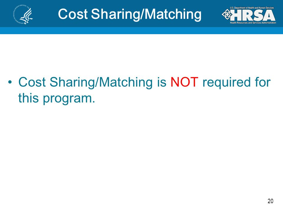 20 Cost Sharing/Matching Cost Sharing/Matching is NOT required for this program.
