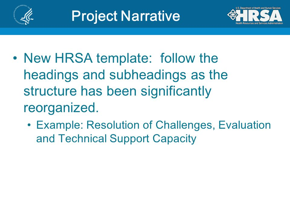 21 Project Narrative New HRSA template: follow the headings and subheadings as the structure has been significantly reorganized. Example: Resolution o