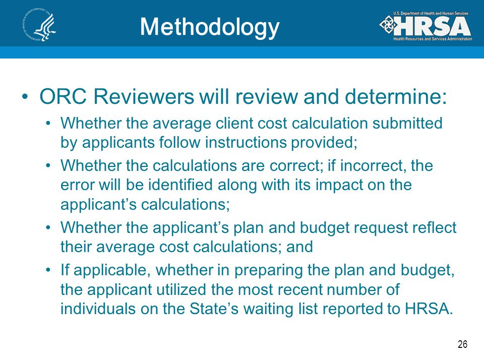 26 Methodology ORC Reviewers will review and determine: Whether the average client cost calculation submitted by applicants follow instructions provid