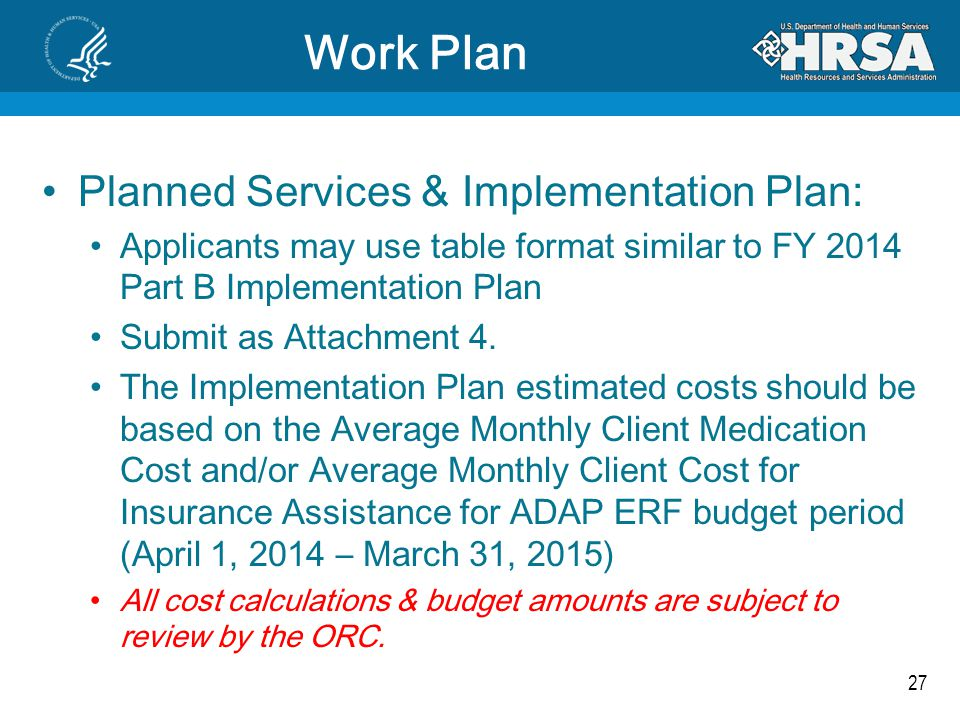 27 Work Plan Planned Services & Implementation Plan: Applicants may use table format similar to FY 2014 Part B Implementation Plan Submit as Attachmen