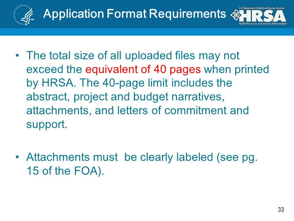 33 Application Format Requirements The total size of all uploaded files may not exceed the equivalent of 40 pages when printed by HRSA. The 40-page li