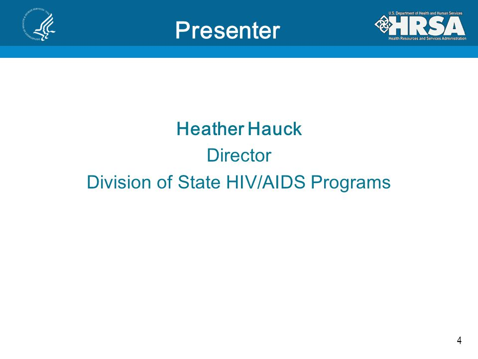 4 Presenter Heather Hauck Director Division of State HIV/AIDS Programs