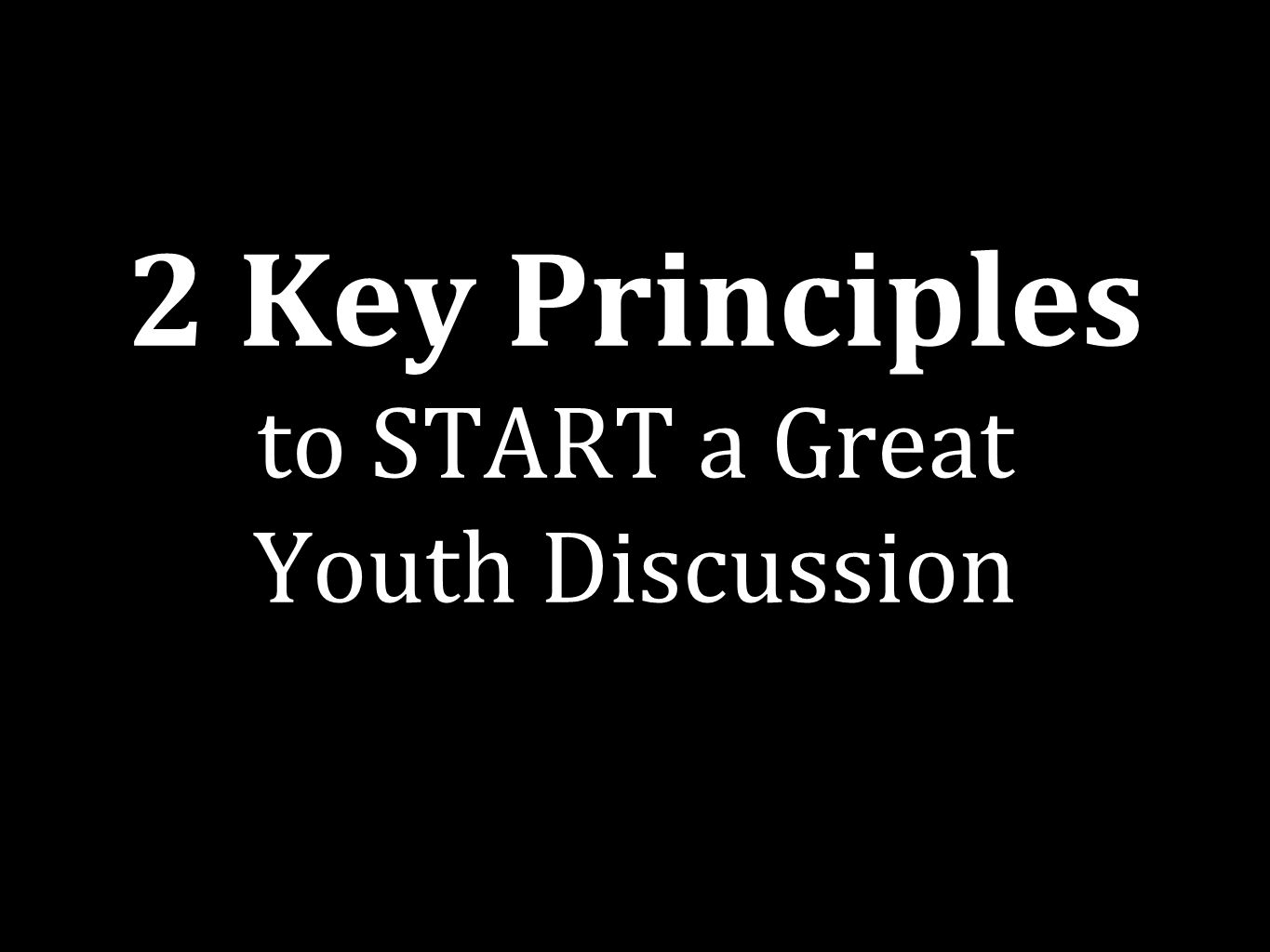 2 Key Principles to START a Great Youth Discussion