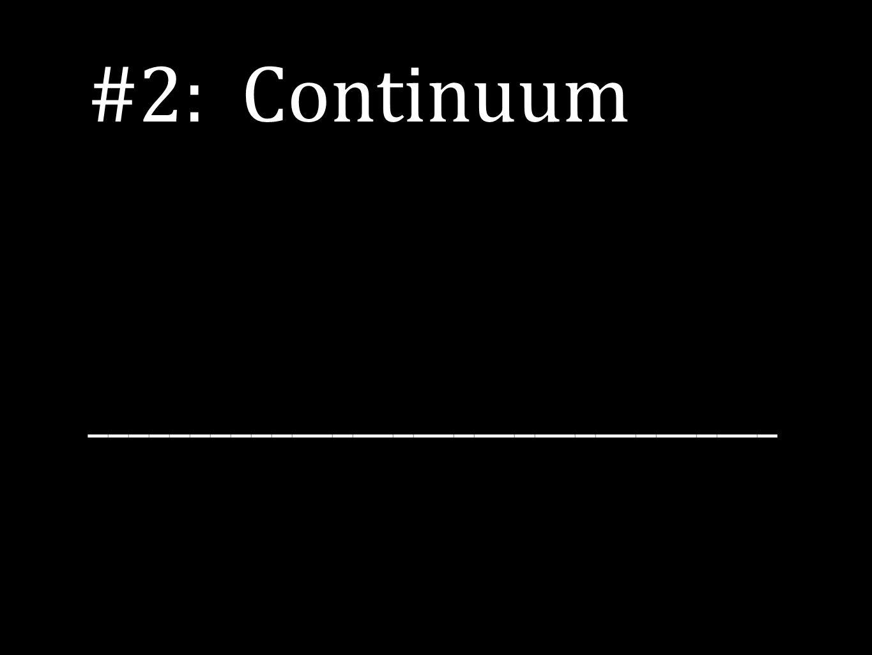 #2: Continuum __________________________________