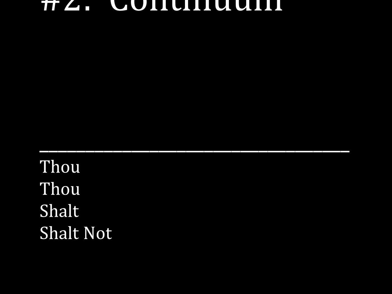 #2: Continuum __________________________________ Thou Thou Shalt Shalt Not