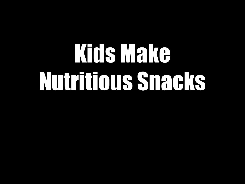 Kids Make Nutritious Snacks
