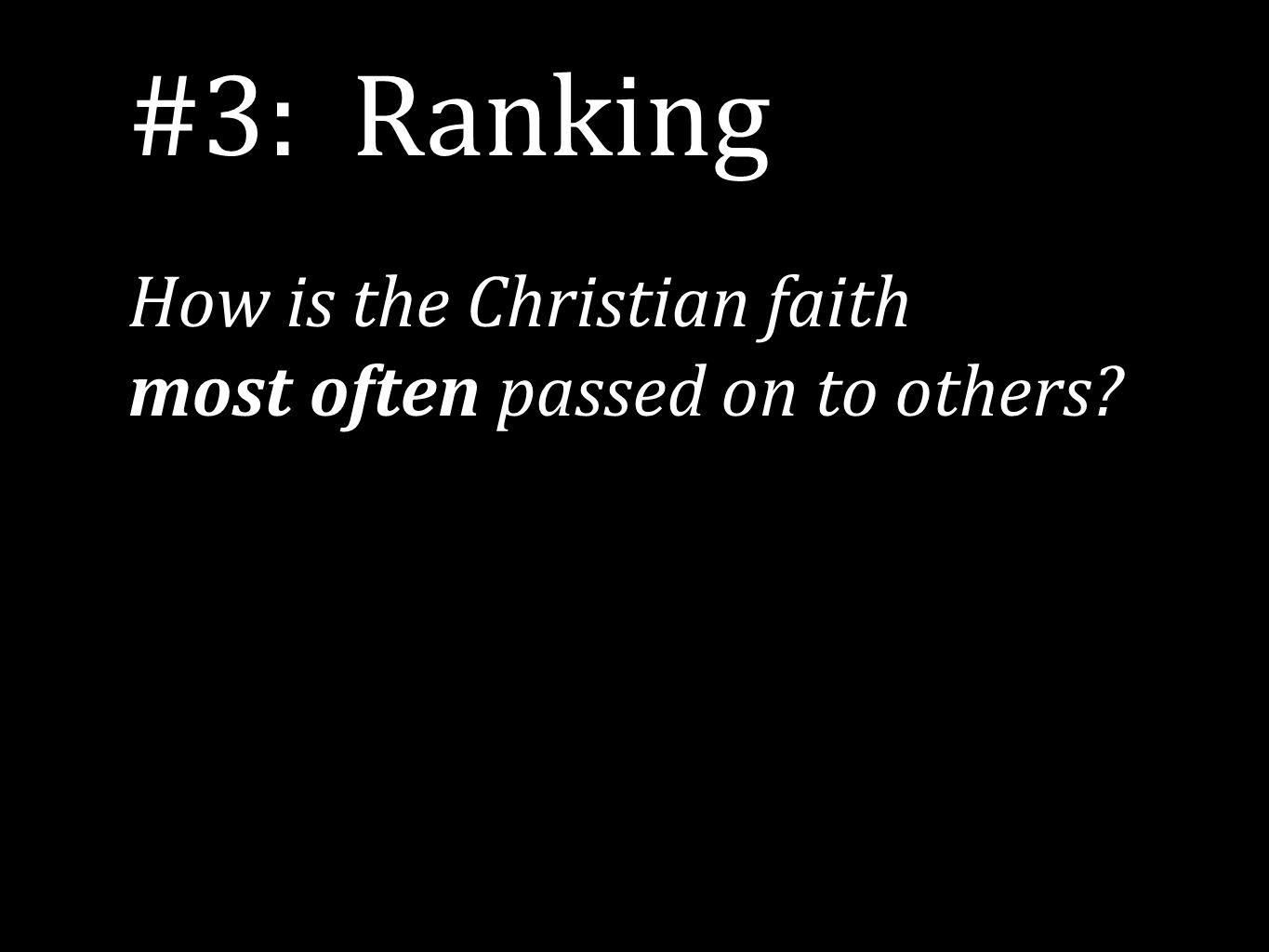 #3: Ranking How is the Christian faith most often passed on to others?