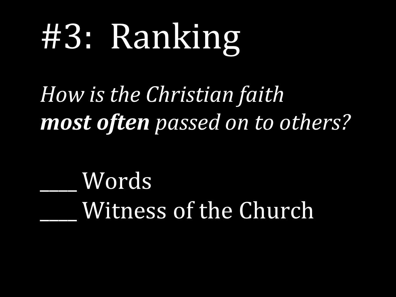 #3: Ranking How is the Christian faith most often passed on to others.