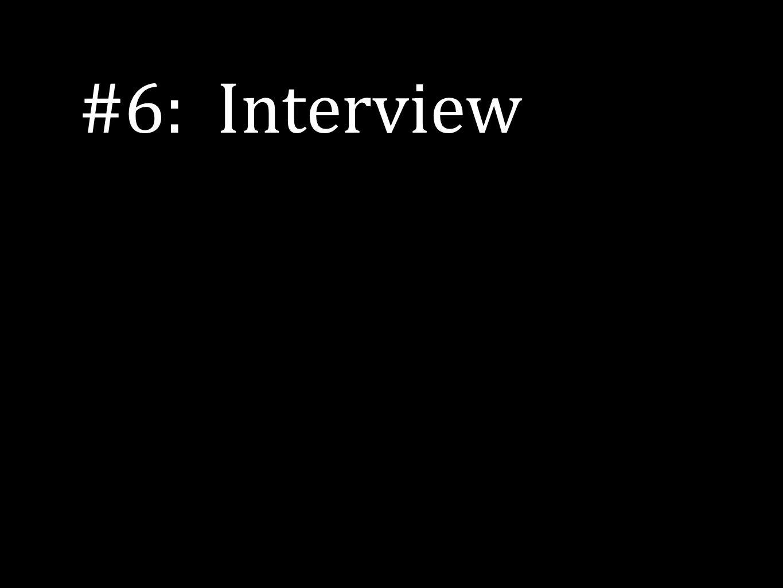 #6: Interview