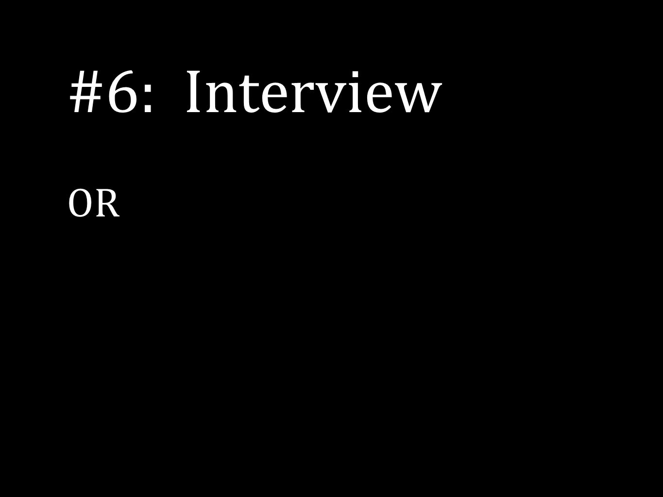 #6: Interview OR