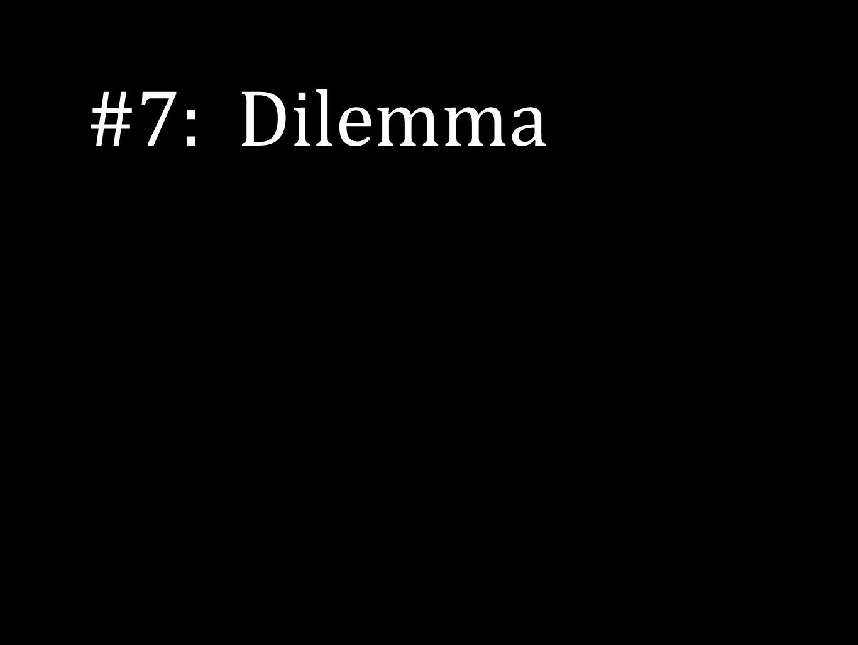 #7: Dilemma