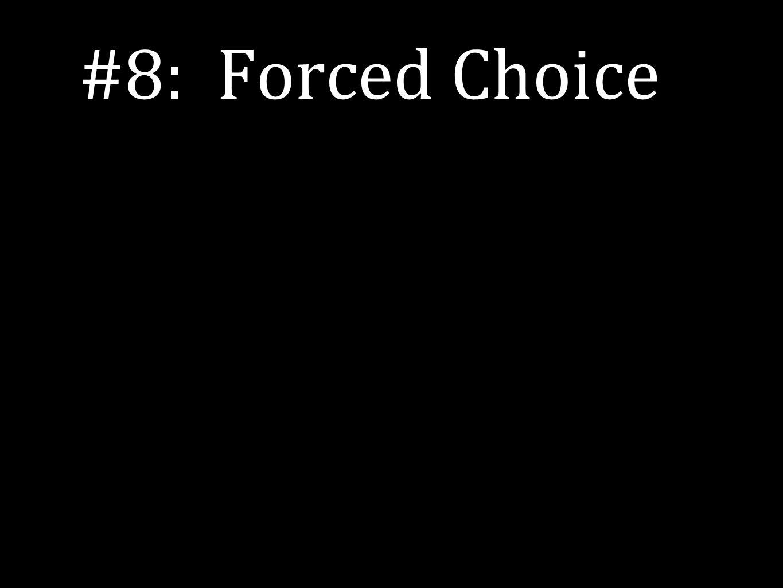 #8: Forced Choice