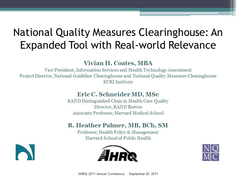 AHRQ 2011 Annual Conference September 20, 2011 National Quality Measures Clearinghouse: An Expanded Tool with Real-world Relevance Vivian H.
