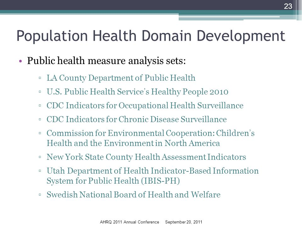 AHRQ 2011 Annual Conference September 20, 2011 Population Health Domain Development Public health measure analysis sets: ▫LA County Department of Public Health ▫U.S.