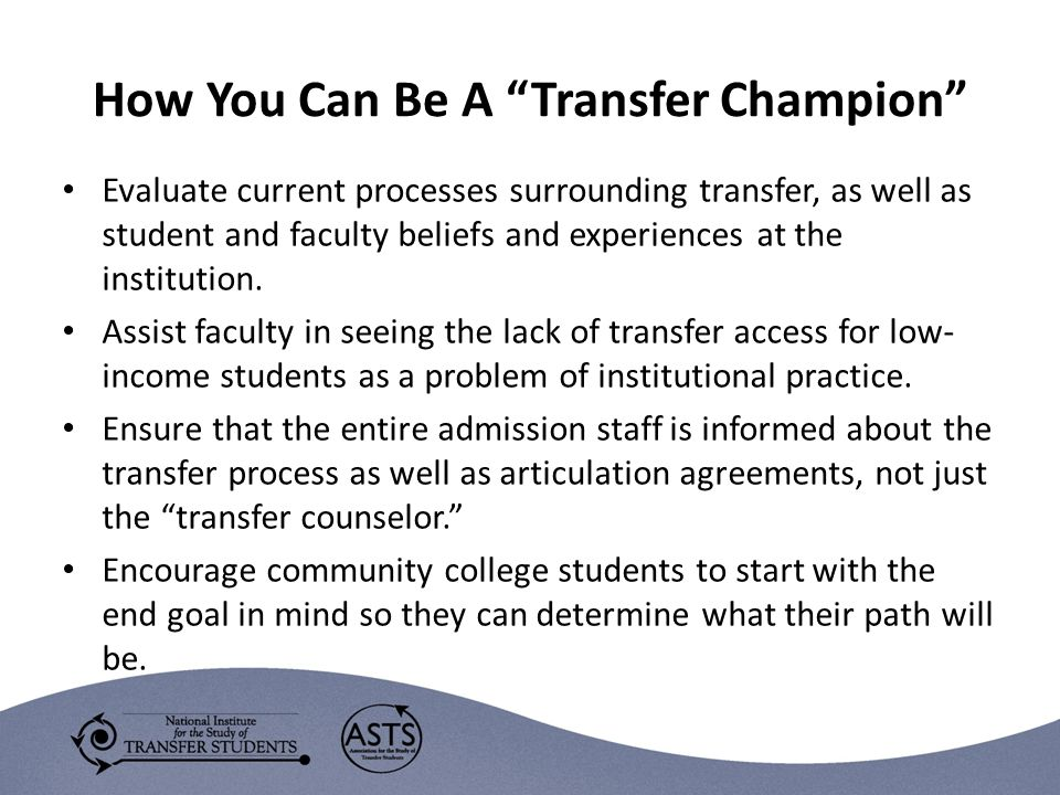 How You Can Be A Transfer Champion Evaluate current processes surrounding transfer, as well as student and faculty beliefs and experiences at the institution.