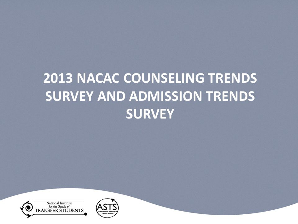 2013 NACAC COUNSELING TRENDS SURVEY AND ADMISSION TRENDS SURVEY