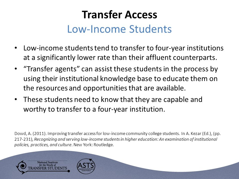Transfer Access Low-Income Students Low-income students tend to transfer to four-year institutions at a significantly lower rate than their affluent counterparts.