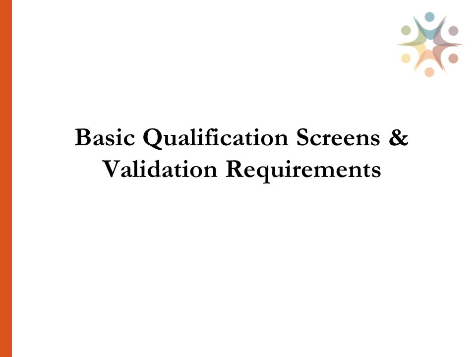 Basic Qualification Screens & Validation Requirements