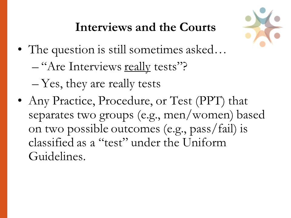 Interviews and the Courts The question is still sometimes asked… – Are Interviews really tests .