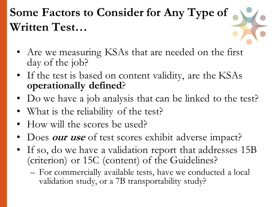 Some Factors to Consider for Any Type of Written Test… Are we measuring KSAs that are needed on the first day of the job.