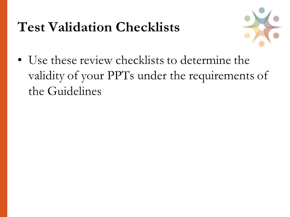 Test Validation Checklists Use these review checklists to determine the validity of your PPTs under the requirements of the Guidelines
