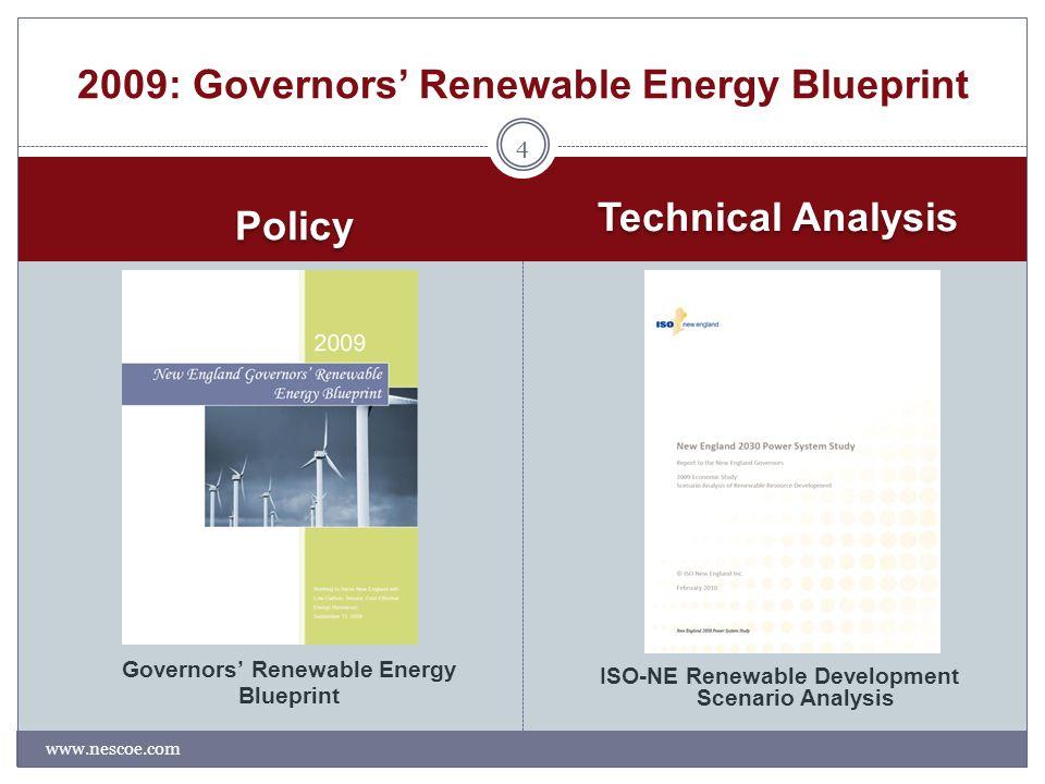 Technical Analysis www.nescoe.com Governors' Renewable Energy Blueprint ISO-NE Renewable Development Scenario Analysis 4 2009: Governors' Renewable Energy Blueprint Policy