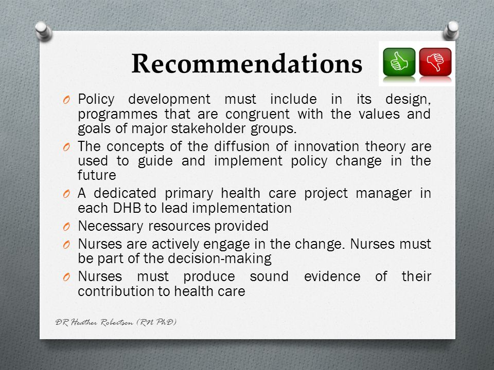 Recommendations O Policy development must include in its design, programmes that are congruent with the values and goals of major stakeholder groups.