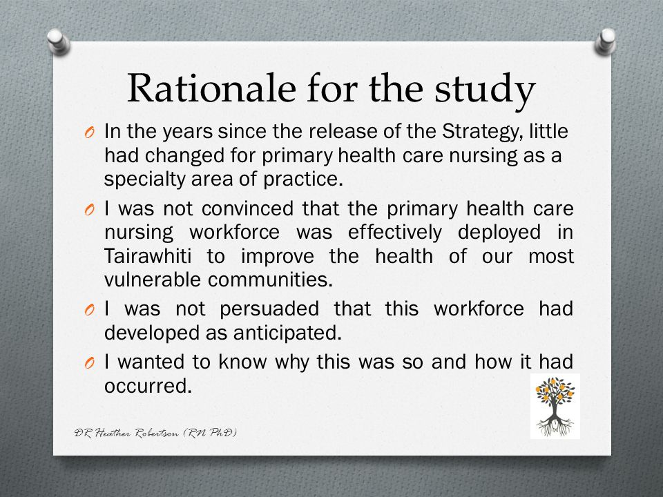 Rationale for the study O In the years since the release of the Strategy, little had changed for primary health care nursing as a specialty area of practice.