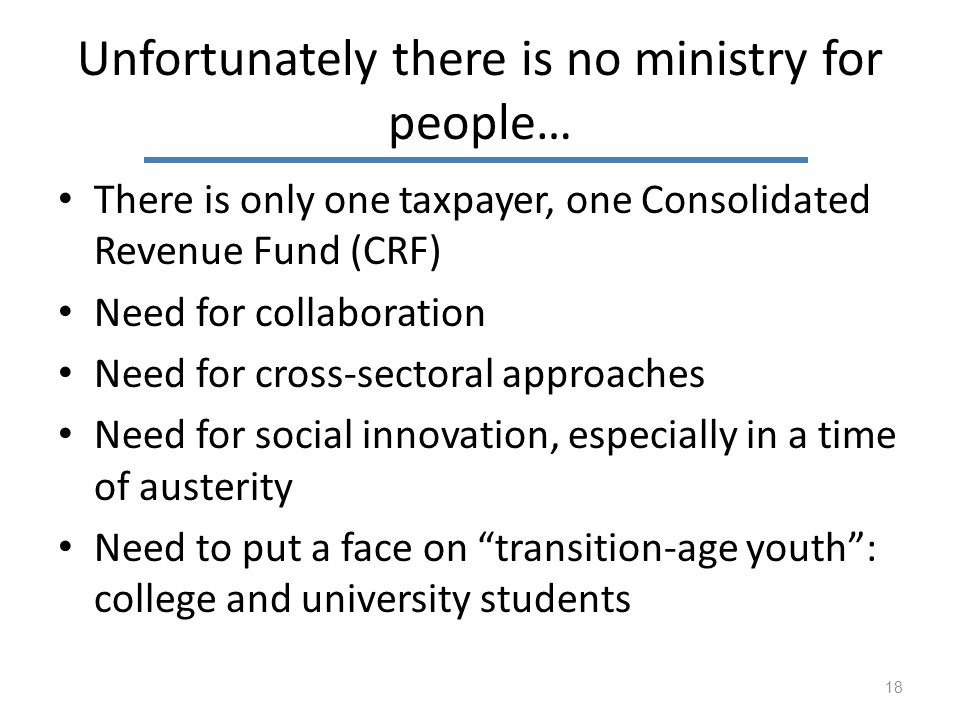 Unfortunately there is no ministry for people… There is only one taxpayer, one Consolidated Revenue Fund (CRF) Need for collaboration Need for cross-s